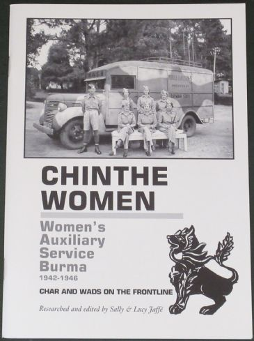 Chinthe Women - Women's Auxilary Service Burma 1942-1946, researched and edited by Sally and Lucy Jaffe